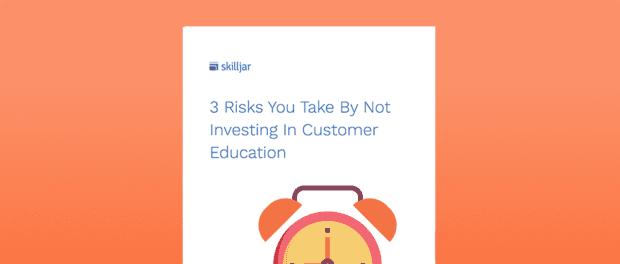 eBook: 3 Risks of Not Investing in Customer Education