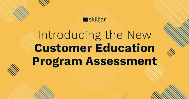 Skilljar Customer Education Program Assessment