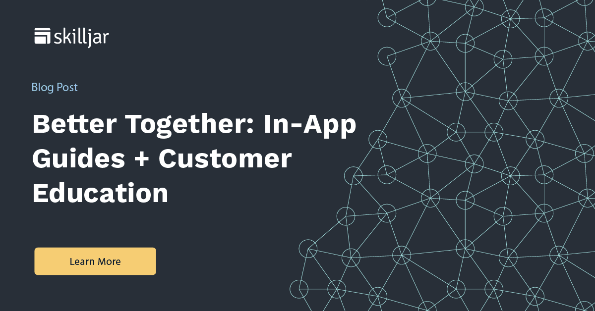 Better Together: How In-App Guidance Complements Customer Education